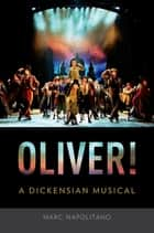 Oliver! - A Dickensian Musical ebook by Marc Napolitano