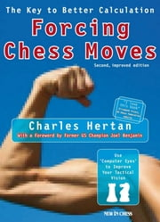 Forcing Chess Moves - The Key to Better Calculation ebook by Charles Hertan