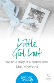 Little Girl Lost: The true story of a broken child (HarperTrue Life – A Short Read) ebook by Mia Marconi