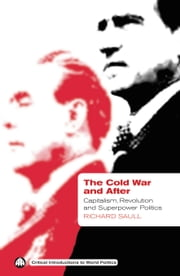 The Cold War and After - Capitalism, Revolution and Superpower Politics ebook by Richard Saull