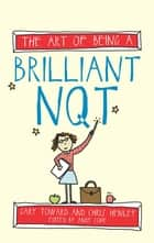 The Art of Being A Brilliant NQT ebook by Gary Toward, Andy Cope, Amy Bradley,...