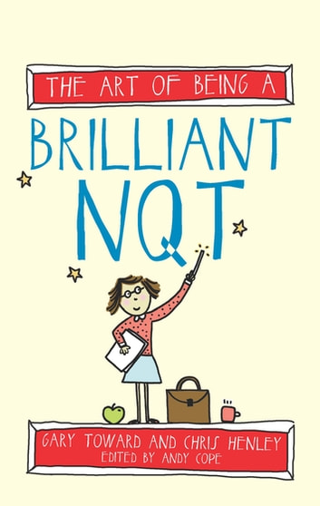 The Art of Being A Brilliant NQT ebook by Gary Toward,Andy Cope,Amy Bradley,Chris Henley