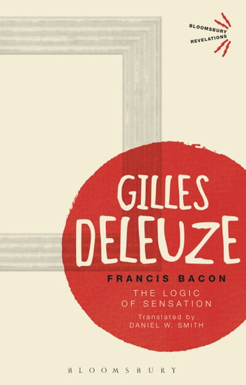 Francis Bacon - The Logic of Sensation eBook by Gilles Deleuze