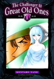 The Challenger to Great Old Ones Vol.1 ebook by Kentaro Yano