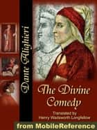 The Divine Comedy: Translated By Henry Wadsworth Longfellow (Mobi Classics) ebook by Dante Alighieri, Henry Wadsworth Longfellow (Translator)