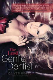 The Last Gentle Dentist ebook by Oliver Pearl