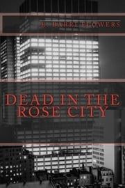 Dead in the Rose City: A Dean Drake Mystery ebook by R. Barri Flowers