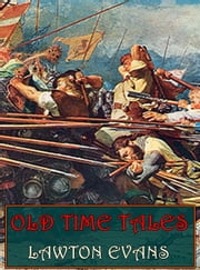 Old Time Tales (Illustrated) ebook by Lawton Evans