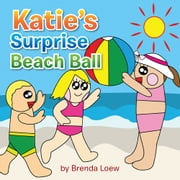 Katie's Surprise Beach Ball ebook by New England Vintage Film Society, Inc.