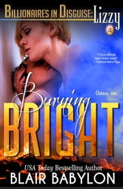Burning Bright, a Romance Novel (Billionaires in Disguise: Lizzy #4) ebook by Blair Babylon