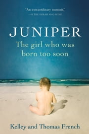 Juniper - The Girl Who Was Born Too Soon ebook by Thomas French,Kelley French