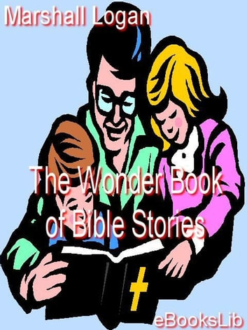 The Wonder Book of Bible Stories ebook by Logan Marshall