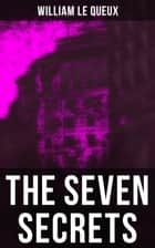 The Seven Secrets - Murder Mystery ebook by William Le Queux