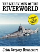 The Merry Men of the Riverworld ebook by John Gregory Betancourt