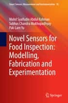 Novel Sensors for Food Inspection: Modelling, Fabrication and Experimentation ebook by Mohd Syaifudin Abdul Rahman, Subhas Chandra Mukhopadhyay, Pak-Lam Yu