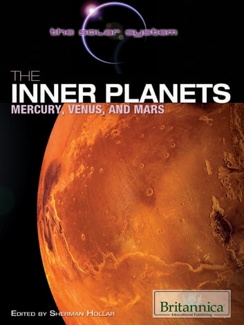 The Inner Planets - Mercury, Venus, and Mars ebook by Britannica Educational Publishing