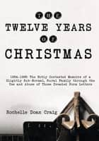 The Twelve Years of Christmas - 1984—1995: the Hotly Contested Memoirs of a Slightly Sub-Normal, Rural Family Through the Use and Abuse of Those Dreaded Form Letters ebook by Rochelle Doan Craig