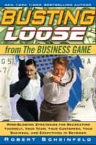 Busting Loose From the Business Game ebook by Robert Scheinfeld