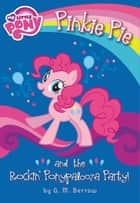 My Little Pony: Pinkie Pie and the Rockin' Ponypalooza Party! ebook by G.M. Berrow