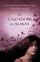 La cazadoera de almas ebook by Alyson Noel