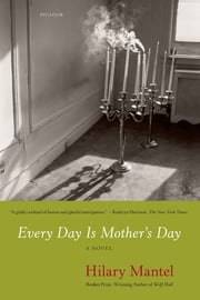Every Day Is Mother's Day ebook by Hilary Mantel