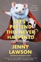 Let's Pretend This Never Happened e-bok by Jenny Lawson