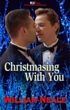 Christmasing With You ebook by William Neale