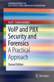 VoIP and PBX Security and Forensics - A Practical Approach ebook by Iosif I. Androulidakis