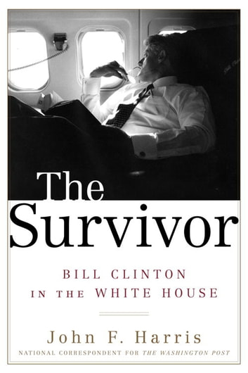 The Survivor - Bill Clinton in the White House ebook by John F. Harris
