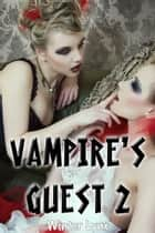 Vampire's Guest 2: Three's a Crowd ebook by Winter Lynx