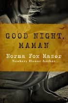 Good Night, Maman ebook by Norma Fox Mazer