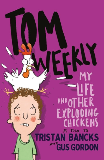 Tom Weekly 4: My Life and Other Exploding Chickens ebook by Tristan Bancks