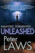 Unleashed - The compelling crime novel guaranteed to give you the creeps ebook by Peter Laws