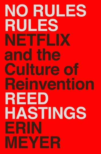 No Rules Rules - Netflix and the Culture of Reinvention ebook by Reed Hastings,Erin Meyer
