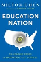Education Nation - Six Leading Edges of Innovation in our Schools ebook by Milton Chen, George Lucas