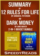 Summary of 12 Rules for Life: An Antidote to Chaos by Jordan B. Peterson + Summary of Dark Money by Jane Mayer 2-in-1 Boxset Bundle ebook by SpeedyReads