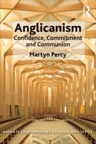 Anglicanism - Confidence, Commitment and Communion ebook by Martyn Percy