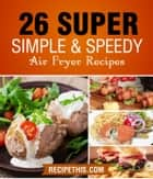 Air fryer Cooking: 26 Super Simple & Speedy Air Fryer Recipes ebook by Recipe This
