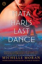 Mata Hari's Last Dance ebook by Michelle Moran