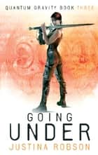Going Under - Quantum Gravity Book Three ebook by Justina Robson