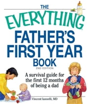 The Everything Father's First Year Book: A Survival Guide for the First 12 Months of Being a Dad ebook by Iannelli, Vincent