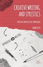 Creative Writing and Stylistics ebook by Dr Jeremy Scott
