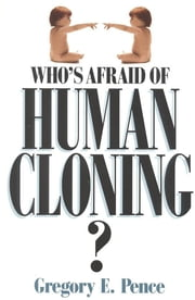 Who's Afraid of Human Cloning? ebook by Gregory E. Pence
