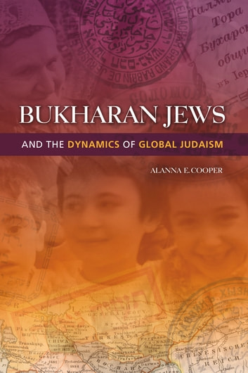 Bukharan Jews and the Dynamics of Global Judaism ebook by Alanna E. Cooper
