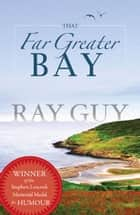 That Far Greater Bay ebook by Ray Guy