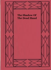 The Shadow Of The Dead Hand ebook by Frederick Merrick White