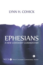 Ephesians - A New Covenant Commentary ebook by Lynn H. Cohick