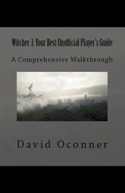 Witcher 3: Your Best Unofficial Player's Guide ebook by David Oconner