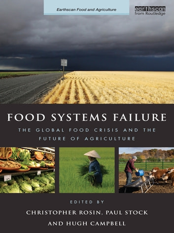 Food Systems Failure - The Global Food Crisis and the Future of Agriculture ebook by