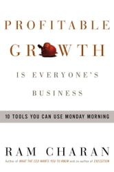 Profitable Growth Is Everyone's Business - 9 Tools You Can Use Monday Morning ebook by Ram Charan